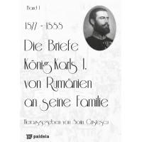 Die Briefe König Karls I. von Rumänien an seine Familie, band I (1877-1888) - Sorin Cristescu