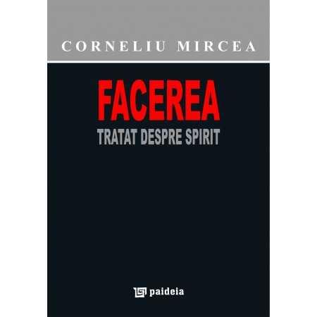 Paideia Facerea. Tratat despre Spirit - Corneliu Mircea Filosofie 68,00 lei 0884P