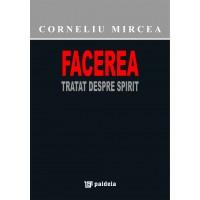 Facerea. Tratat despre Spirit - Corneliu Mircea