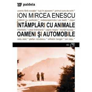 Paideia Intamplari cu animale, oameni si automobile - Ion Mircea Enescu Arte & arhitecturi 26,00 lei 0928P
