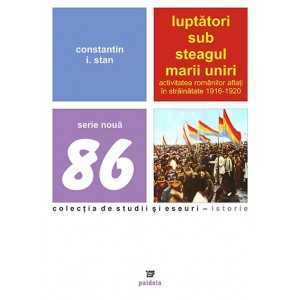 Paideia Luptatori sub steagul Marii Uniri - Constantin I. Stan Istorie 54,00 lei 0310P