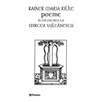Poeme în tălmăcirea lui Mircea Vulcănescu, ed. Bilingvă - Rainer Maria Rilke