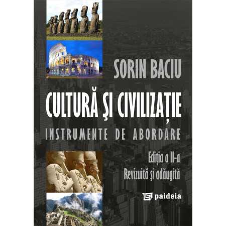 Cultură şi civilizaţie. Instrumente de abordare, ed. a 2-a - Sorin Baciu Studii sociale 69,00 lei 0307P
