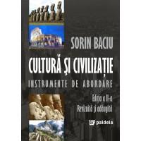 Cultură şi civilizaţie. Instrumente de abordare, ed. a 2-a - Sorin Baciu