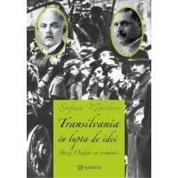 Transilvania în lupta de idei - Ştefania Mihăilescu