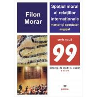 Spaţiul moral al relaţiilor internaţionale – martor şi spectator angajat - Filon Morar