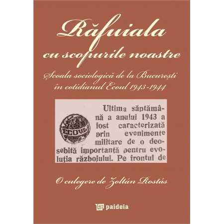 Răfuiala cu scopurile noastre. Şcoala sociologică de la Bucureşti în cotidianul Ecoul 1943-1944 - Zoltán Rostás E-book 15,00 ...