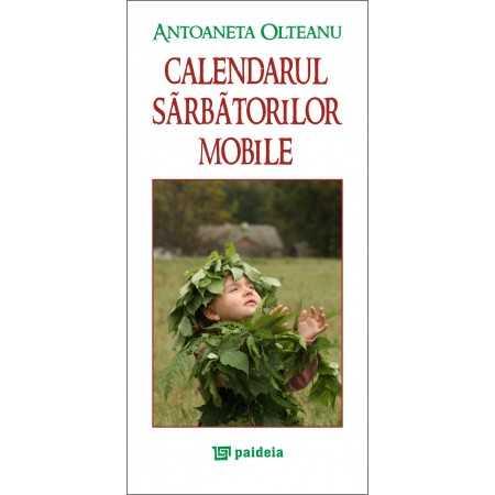 Paideia Calendarul sarbatorilor mobile - Antoaneta Olteanu Studii culturale 42,00 lei 0575P