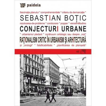 Paideia Conjecturi urbane. Raţionalism critic în urbanism şi arhitectură - Sebastian Boţic Arte & arhitecturi 48,00 lei 1613P
