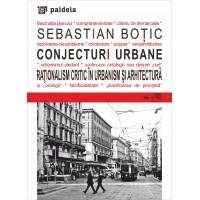 Conjecturi urbane. Rationalism critic in urbanism si arhitectura - Sebastian Botic