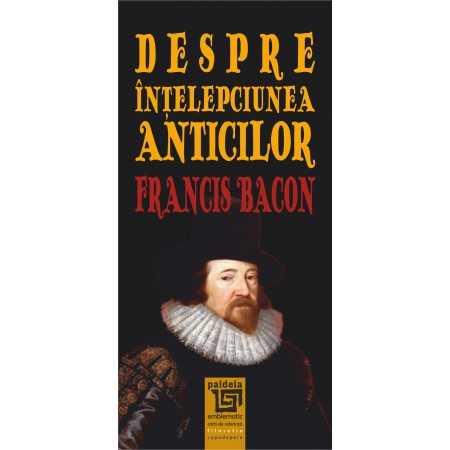 Paideia Despre intelepciunea anticilor - Francis Bacon Filosofie 30,00 lei 1834P
