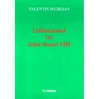 Utilitarismul lui John Stuart Mill - Valentin Mureşan