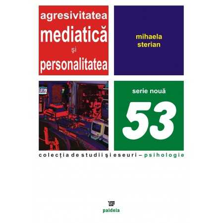 Paideia Agresivitatea mediatică şi personalitatea - Mihaela Sterian Studii sociale 20,00 lei 0750P