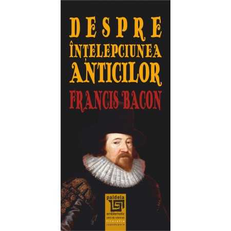 Paideia Despre intelepciunea anticilor - Fracis Bacon E-book 15,00 lei E00001834