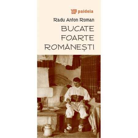 Paideia Bucate foarte româneşti, L3 - Radu Anton Roman Studii culturale 25,00 lei 0521P