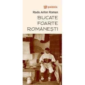 Bucate foarte româneşti, ed. a 2-a, 2014 - Radu Anton Roman